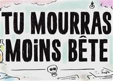 Tu mourras moins bête